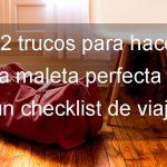 22 consejos para hacer la maleta perfecta y un checklist de viaje