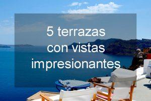 5 terrazas con vistas impresionantes para disfrutar del momento