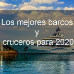 Navegando con estilo: los mejores cruceros y barcos de 2020
