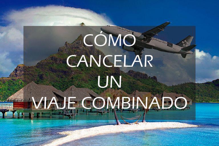 Como cancelar un viaje combinado