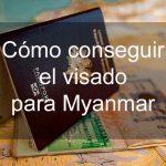 Cómo conseguir el visado para Myanmar