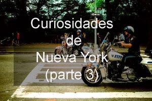 Curiosidades de Nueva York (parte 3 y última)