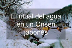 Qué es un onsen japonés y cómo disfrutar del ritual del agua