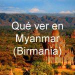 Que ver en Myanmar Birmania y por qué te gustará