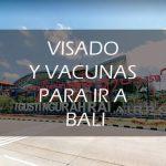¿Qué necesito para ir a Bali?