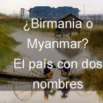 ¿Birmania o Myanmar? El país con dos nombres.