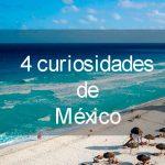 Cuatro curiosidades sobre México
