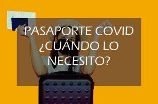 Pasaporte COVID: cuándo lo necesito y por qué