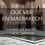 Que ver en Marrakech. Sitios de interés y monumentos