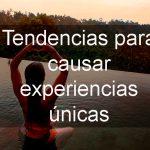 """Nuevas tendencias para causar """"experiencias emocionales"""" en el viajero"""